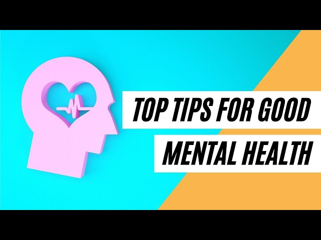 Top Tips For Good Mental Health (Healthy Tips)