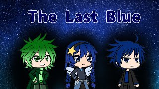 The Last Blue ||Gacha Life Mini Movie||