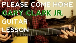 Please Come Home - Gary Clark Jr. - Guitar Lesson - How to play - Acoustic