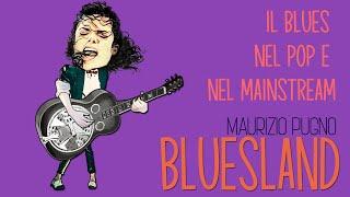 Maurizio Pugno - BLUESLAND: il Blues nel pop e nel mainstream