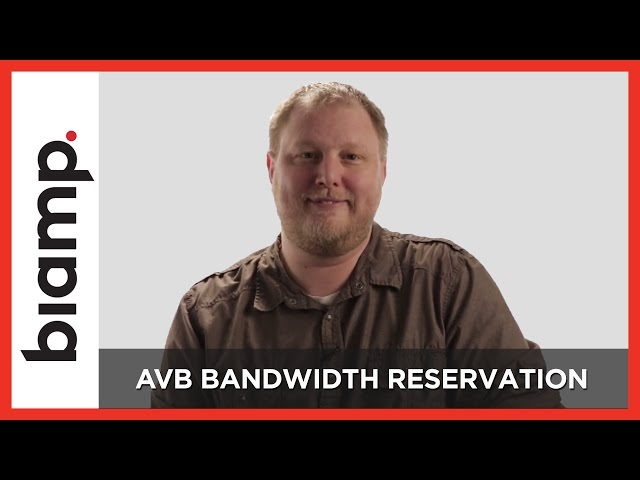 Biamp: AVB Series - Bandwidth Reservation (Part 4)