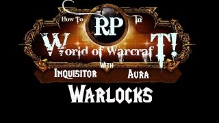 How to Roleplay in World of Warcraft: Warlock (Class Guide)