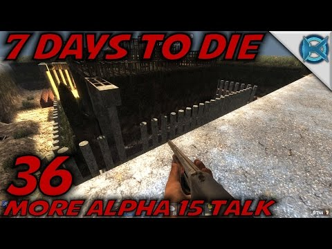 "7 Days to Die -Ep. 36- ""More Alpha 15 Talk"" -Let"