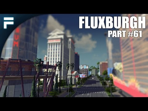 "Cities Skylines - Fluxburgh [PART 61] ""Casinos, Downtown, and Beaches!"""