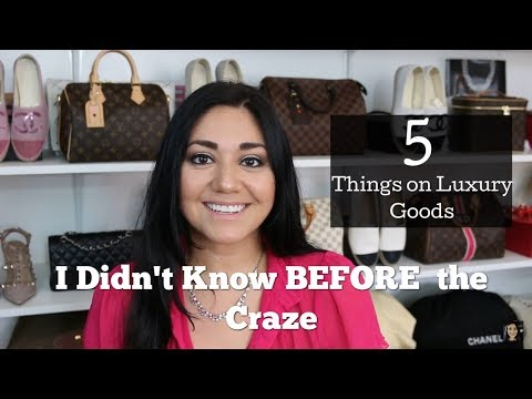 5 Things I Didn't Know About Luxury Goods BEFORE The Craze