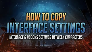 how to Copy Interface & Addons Settings Between Characters - World of Warcraft: Battle for Azeroth