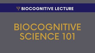 Biocognitive Science 101