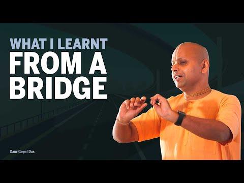 WHAT I LEARNT FROM A BRIDGE by Gaur Gopal Das