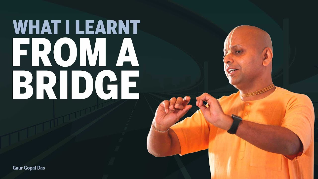 WHAT I LEARNT FROM A BRIDGE by Gaur Gopal Das