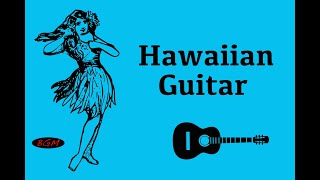 【Relaxing Hawaiian Guitar】Guitar Instrumental Music For Relax,Study,Work - Background Music