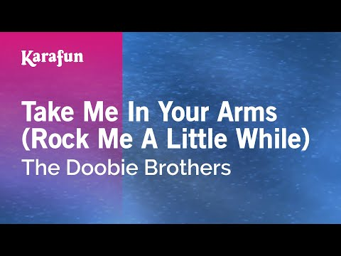 Karaoke Take Me In Your Arms (Rock Me A Little While) - The Doobie Brothers *