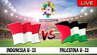 Live Streaming Indonesia U23 vs Palestina U23  Asian Games 2018
