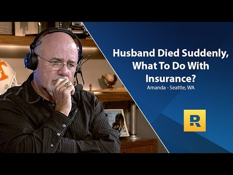 Husband Died Suddenly, What To Do With Insurance?