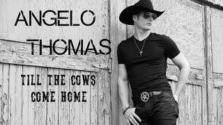 Angelo Thomas - Till the Cows Come Home - Lyric VIdeo