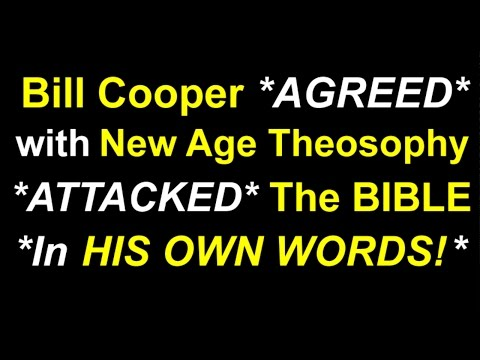 Bill Cooper *AGREED* with New Age Theosophy *ATTACKED* THE BIBLE *IN HIS OWN WORDS!*