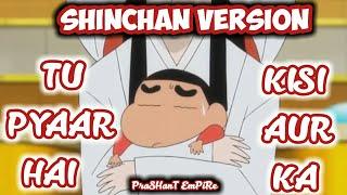 Tu Pyar Hai Kisi Aur Ka Shinchan Version | Shin chan Heart Touching Song
