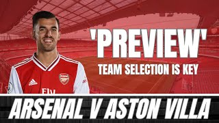 ARSENAL v ASTON VILLA - TEAM SELECTION IS KEY FOR THIS GAME - PREVIEW & PREDICTED LINE UP