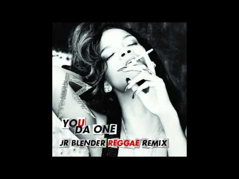 Rihanna - You Da One (Jr Blender Reggae Remix)