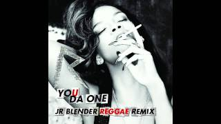 Rihanna - You Da One (Jr Blender Reggae Remix)