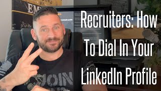 Recruiters: How To Dial In Your LinkedIn Profile