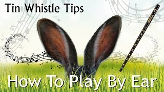 Tin Whistle Tips - HOW TO PLAY BY EAR - getting started for beginners