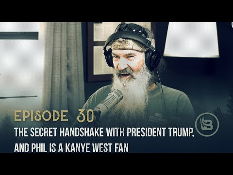 The Secret Handshake With President Trump, And Phil Is A Kanye West Fan   Ep 30