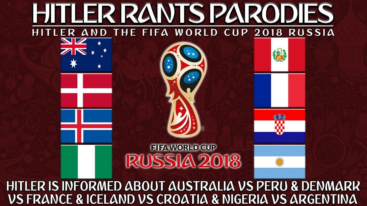 Hitler is informed about Australia Vs Peru Denmark Vs France Iceland Vs Croatia Nigeria Vs Argentina