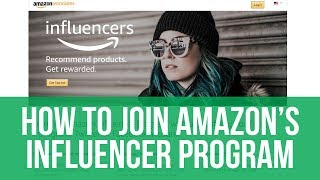 Amazon Influencer Program - Step by Step Instructions, become amazon affiliate without a website