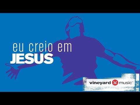 Eu creio em Jesus | Ministério Vineyard