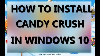 how to install candy crush saga game in Windows 10