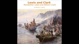 Lewis and Clark: Meriwether Lewis and William Clark (FULL Audiobook)