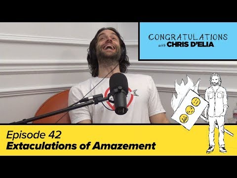 Congratulations Podcast w/ Chris D'Elia | EP42 - Extaculations of Amazement