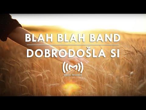 BLAH BLAH BAND - DOBRODOŠLA SI (lyrics)