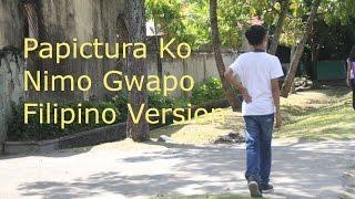 Papictura Ko Nimo Gwapo(Filipino Version)