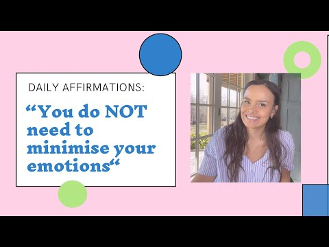 Your Daily Affirmation - YOU DO NOT NEED TO MINIMISE YOUR EMOTIONS