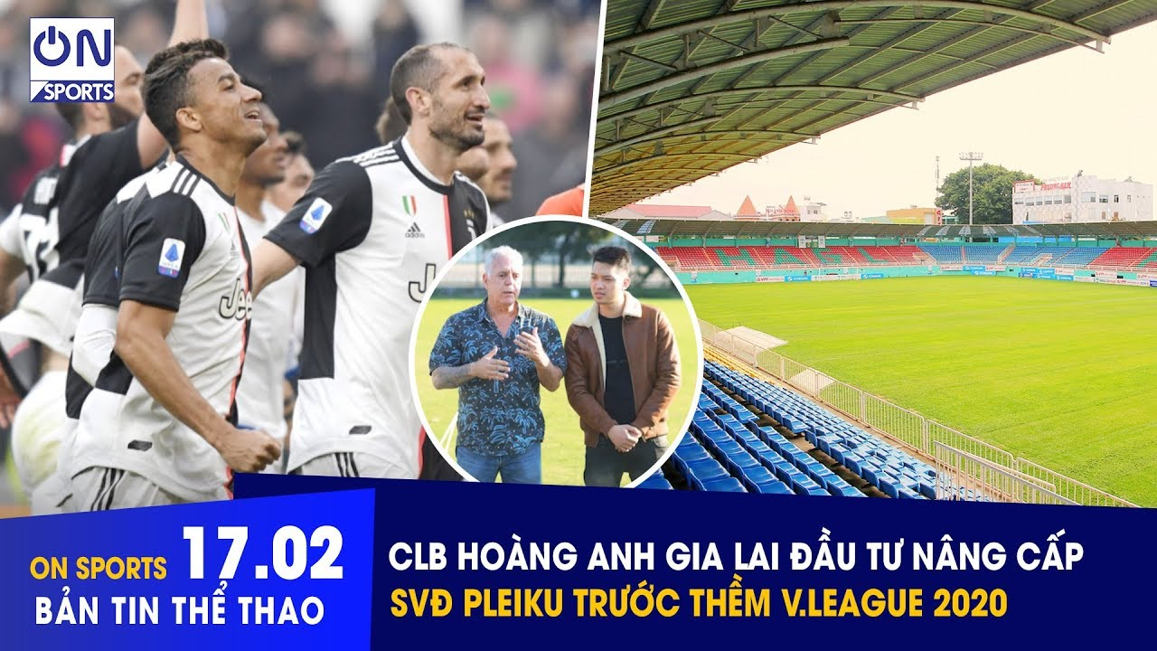 On Sports 17/2 | CLB Hoàng Anh Gia Lai đầu tư nâng cấp sân Pleiku trước thềm V.League 2020