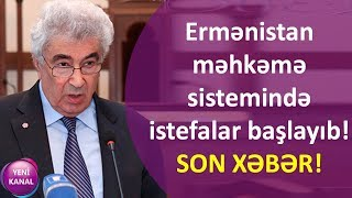 SON XƏBƏR: Ermənistan məhkəmə sistemində istefalar başlayıb