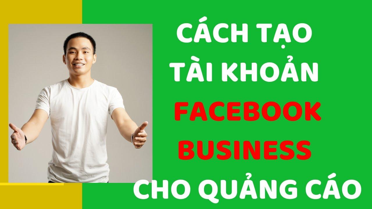 Hướng Dẫn Tạo Tài Khoản Facebook Business Quảng Cáo Dễ Dàng | Business Manager (BM) 2020
