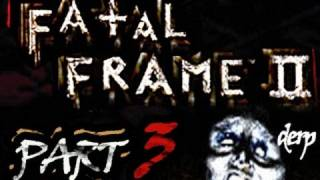 Fatal Frame 2 Playthrough Part 3 - YOU THINK YOURE TOUGH?