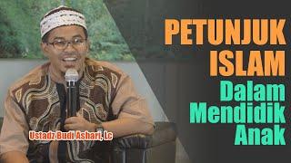 Petunjuk Islam dalam Mendidik Anak - Ustadz Budi Ashari, Lc
