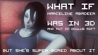 What if Marceline Abadeer was in 3D and put in Oculus Rift but she 39 s super bored about it