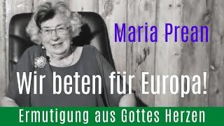 Wir beten für Europa! | Maria Prean | Ermutigung aus Gottes Herzen