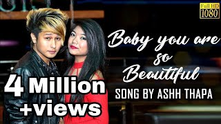''Baby you are so beautiful'' | Ashh thapa | Latest song video 2018