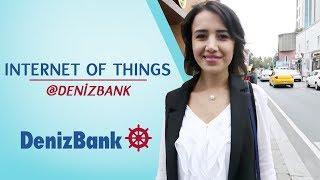 Internet of Things @DenizBank