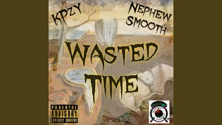 Wasted Time (feat. Nephew Smooth)