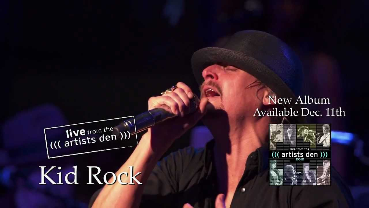 Live From The Artists Den 2012 Kid Rock Born Free Youtube
