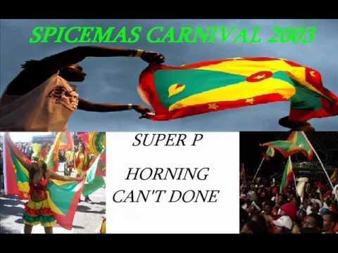 SUPER P - HORNING CAN'T DONE - GRENADA SOCA 2003