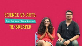 Science vs Arts: Can You Solve These Riddles? | Tie-Breaker