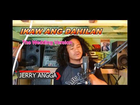 IKAW ANG DAHILAN (The Wedding) - JERRY ANGGA