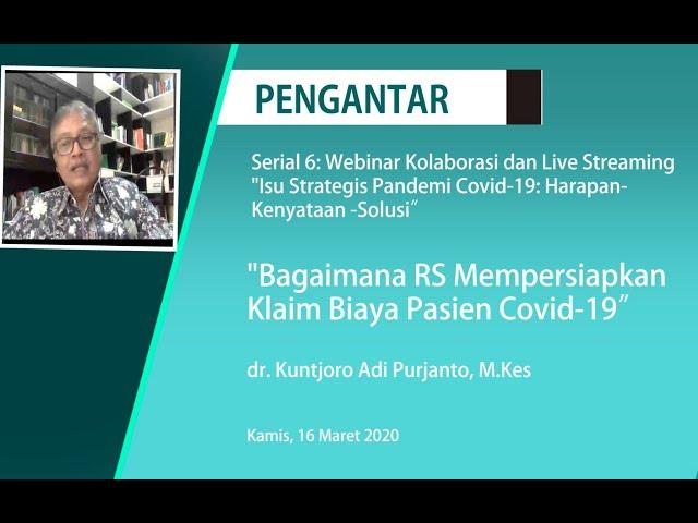 Pengantar Webinar Mempersiapkan Klaim Biaya Pasien Covid 19_dr. Kuntjoro Adi Purjanto, Mkes.